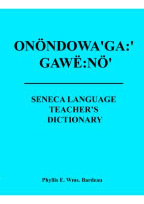 Seneca Language Teacher's Dictionary (Phyllis E. Wms. Bardeau)